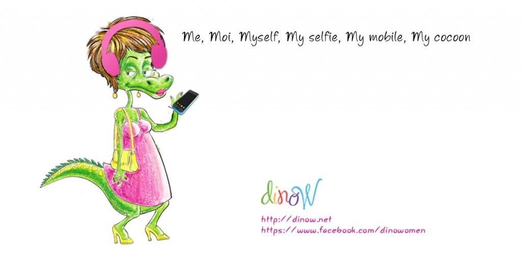 Me, Moi, Myself, My selfie, My mobile, My cocoon - Dinow